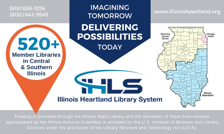 (618) 656-3216 (800) 642-9545 - Imagining Tomorrow Delivering Possibilities Today - www.illinoisheartland.org - 520+ Member Libraries in Central and Southern Illinois - IHLS Illinois Heartland Library System
