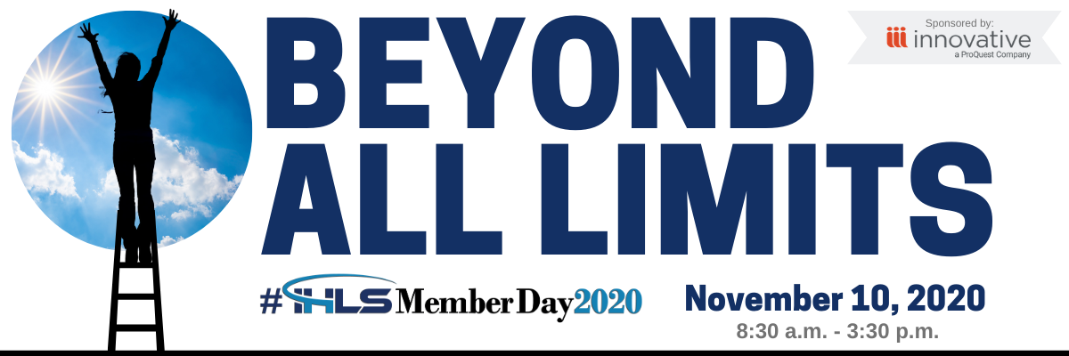 Beyond All Limits #IHLSMemberDay2020 November 10, 2020, 8:30 a.m. to 3:30 p.m., sponsored by Innovative, a ProQuest Company
