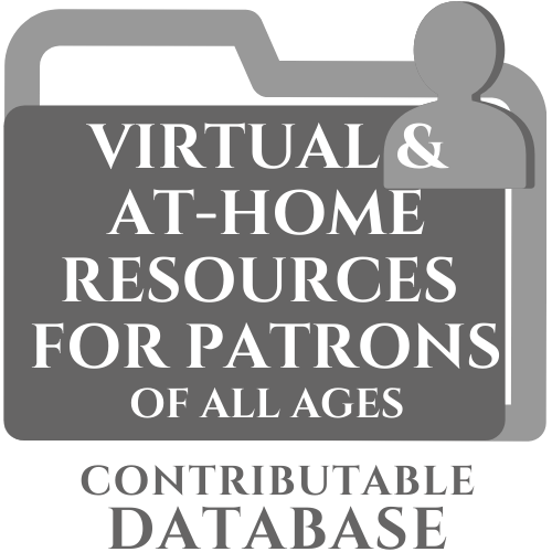 Contributable Database: Virtual & At-Home Resources for Patrons