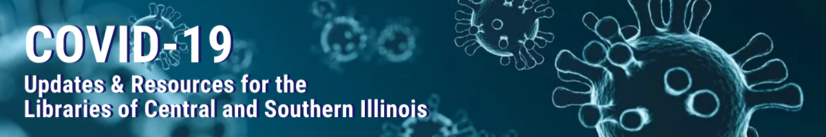 COVID-19 Updates and Resources for the Libraries and Central and Southern Illinois (text on image of coronaviruses, blue cast to image)
